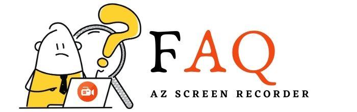FAQ About AZ Screen Recorder
